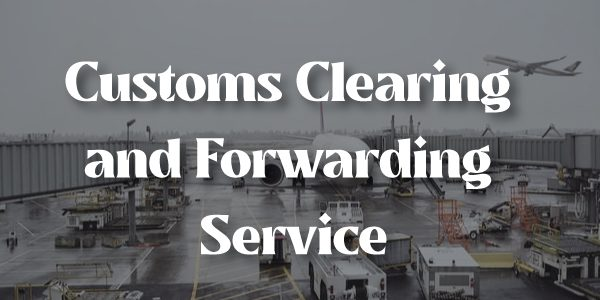 Customs Clearing & Forwarding Service